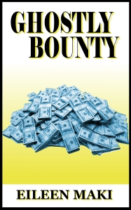 Ghostly Bounty by Eileen Maki The True Story of Wealth Beyond the Grave