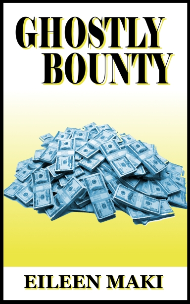 Ghostly Bounty by Eileen MakiThe True Story of Wealth Beyond the Grave